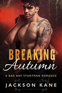 Breaking Autumn: A Bad Boy Stuntman Romance