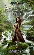 The Arcadian Druid: Age Of Magic - A Kurtherian Gambit Series