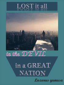 Lost it all to the Devil in a Great Nation