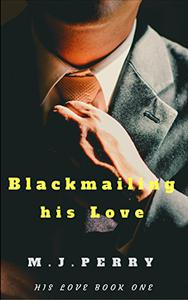 Blackmailing his Love: