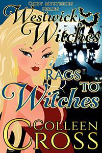 Rags to Witches (A Westwick Witches Cozy Mystery): Westwick Witches Cozy Mysteries Series