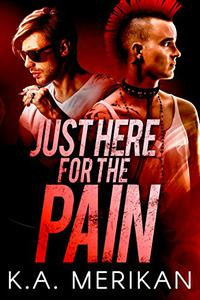 Just Here for the Pain (gay rocker BDSM romance)