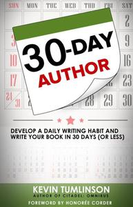 30-Day Author: Develop A Daily Writing Habit and Write Your Book In 30 Days