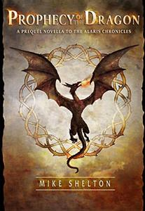 Prophecy Of The Dragon: A prequel novella to The Alaris Chronicles