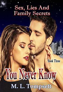 You Never Know: Sex, Lies And Family Secrets - Book Three