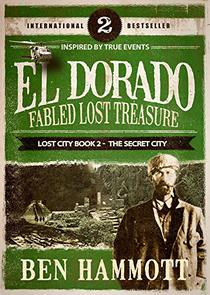 EL DORADO - Book 2 - Fabled Lost Treasure: The Lost City Book 2 - The  Secret City