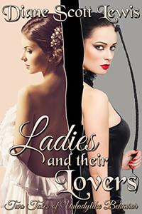 Ladies and Their Lovers: Two Tales of Unladylike Behavior