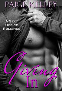 Giving In: A Sexy Office Romance