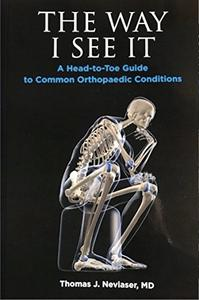 The Way I See It: : A Head-to-Toe Guide to Common Orthopaedic Conditions