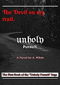 Unholy Pursuit: The Devil on My Trail: The First Book of The UnHoly Pursuit Saga