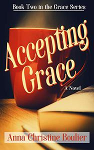 Accepting Grace: Book Two in the Grace Series