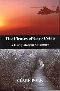 The Pirates of Cayo Pelau: The Adventures of Harry Morgan Series