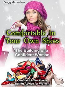 Comfortable in Your Own Shoes: The Building of a Confident Woman: Confidence Workbook: Dating Advice for Women