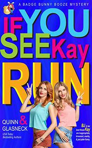 If You See Kay Run: A Badge Bunny Booze Humorous Mystery