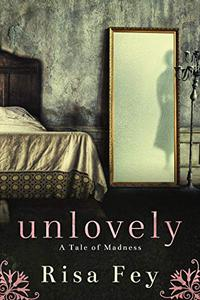 Unlovely: A Tale of Madness