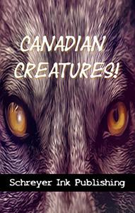 Canadian Creatures: A Schreyer Ink Anthology