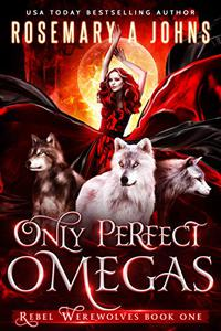 Only Perfect Omegas: A Reverse Harem Fantasy Romance Series