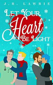 Let Your Heart Be Light: A Collection of M/M Holiday Romances