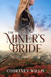 The Miner's Bride: A Little Creek Novella
