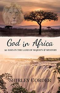 God in Africa: 90 Days in the Land of Majesty & Mystery