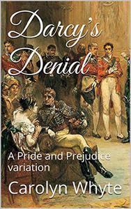 Darcy's Denial: A Pride and Prejudice variation