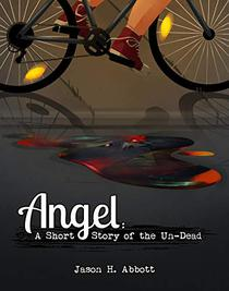 Angel: A Short Story of the Un-Dead