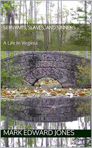 Servants, Slaves, and Sinners: A Life In Virginia
