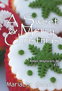 A Sweet & Merry Christmas: Rebel Wayfarers MC, #1.5