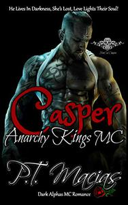 Casper: Anarchy Kings MC: He Lives In Darkness, She's Lost, Love Lights Their Soul! (Dark Alphas MC Romance)