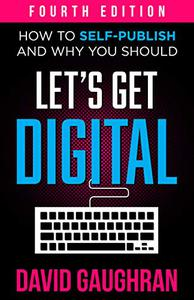Let's Get Digital: How To Self-Publish, And Why You Should (Fourth Edition)