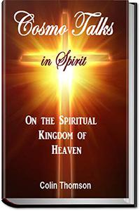 Cosmo Talks In Spirit: On The Spiritual Kingdom of Heaven