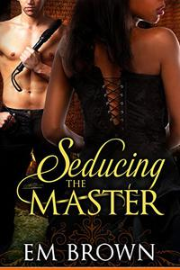 Seducing the Master (Book 1 in the Master and Temptress Erotic Historical Serial)