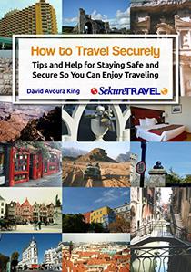 How to Travel Securely: Tips and Help for Staying Safe and Secure So You Can Enjoy Traveling