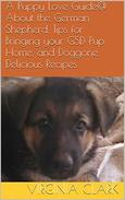 A Puppy Love Guide@ About the German Shepherd, Tips for Bringing your GSD Pup Home, and Doggone Delicious Recipes