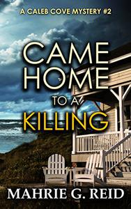 Came Home to a Killing: A Caleb Cove Mystery- #2