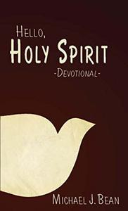 Hello, Holy Spirit: A 50 day introduction to the third person of the Trinity.