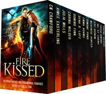 Fire Kissed: A Limited Edition Urban Fantasy and Paranormal Romance Collection