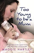 Too Young to be a Mum: Can Jess learn to be a good mummy, when she is only a child herself?