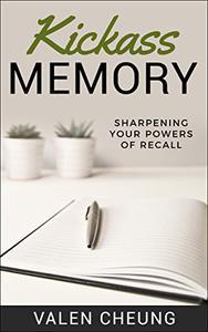 Kickass Memory: Sharpening Your Powers of Recall