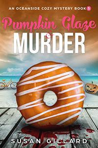 Pumpkin Glaze & Murder: An Oceanside Cozy Mystery - Book 5