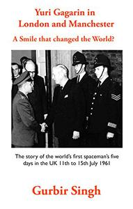 Yuri Gagarin in London and Manchester: A smile that changed the World?