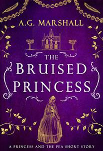 The Bruised Princess: A Short Retelling of The Princess and the Pea