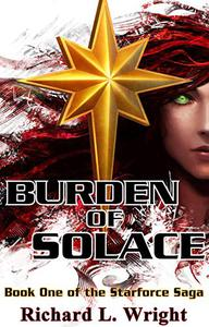 Burden of Solace: Book 1 of the Starforce Saga