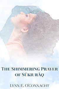 The Shimmering Prayer of Sûkiurâq