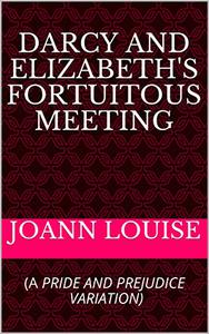 DARCY AND ELIZABETH'S FORTUITOUS MEETING: