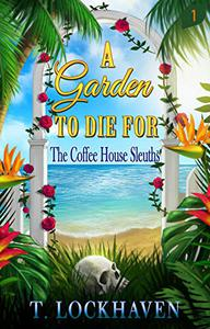 The Coffee House Sleuths: A Garden to Die For