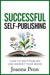 Successful Self-Publishing: How to self-publish and market your book