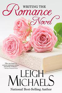 Writing the Romance Novel: Crafting a Love Story that Sells