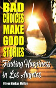 Bad Choices Make Good Stories: Finding Happiness in Los Angeles