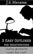 3 Easy Outlines for Ghostwriters: Quickly ghostwrite novels that rock!